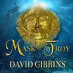 The Mask of Troy: Jack Howard, Book 5 | David Gibbins