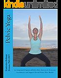 Pelvic Yoga: An Integrated Program of Pelvic Floor Exercise to Support Overall Pelvic Floor Health