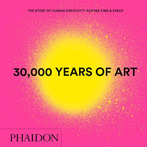 30,000 Years of Art : The Story of Human Creativity across Time and Space (mini format - includes 600 of the world's greatest works)