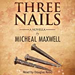 Three Nails: A Tale of Tragedy, Testing and Triumph | Micheal Maxwell