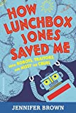 Download How Lunchbox Jones Saved Me from Robots, Traitors, and Missy the Cruel in PDF ePUB Free Online