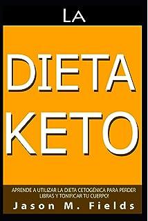 La Dieta Keto: Aprende A Utilizar La Dieta Cetogénica Para Perder Libras Y Tonificar Tu