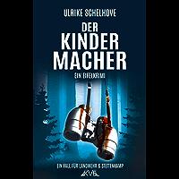 Der Kindermacher: Ein Eifelkrimi -1- (Ein Fall für Ilka Landwehr & Alex Stettenkamp) (German Edition)