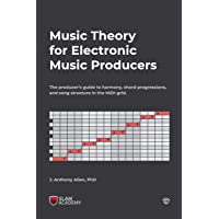 Music Theory for Electronic Music Producers: The producer's guide to harmony, chord progressions, and song structure in…