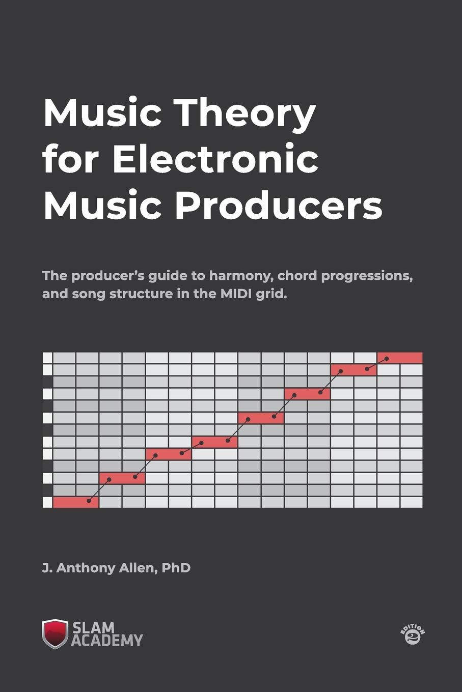 Music Theory For Electronic Music Producers  The Producer's Guide To Harmony Chord Progressions And Song Structure In The MIDI Grid.