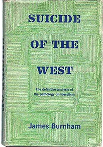 Suicide Of The West An Essay On The Meaning And Destiny Of  Suicide Of The West An Essay On The Meaning And Destiny Of Liberalism  James Burnham Amazoncom Books