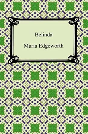"belinda maria edgeworth essay Belinda declined this invitation, and mrs freke strode away to the window to conceal her mortification, threw up the sash, and called out to her groom, ""walk those horses about, blockhead"" mr percival and mr vincent at this instant came into the room."