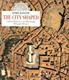 The City Shaped: Urban Patterns and Meanings Through History, Spiro Kostof, 0821220160