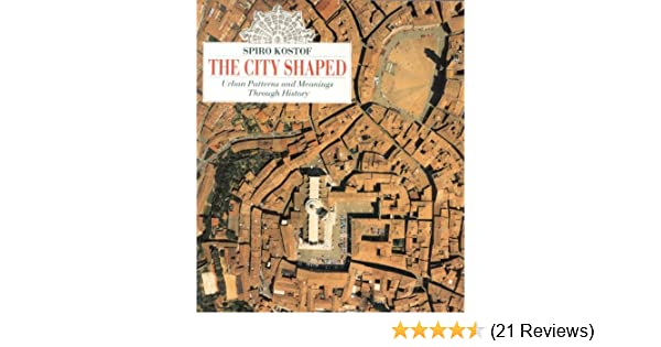 The City Shaped: Urban Patterns and Meanings Through History: Spiro