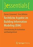 Rechtliche Aspekte im Building Information Modeling (BIM): Schnelleinstieg für Architekten und Bauingenieure (essentials)
