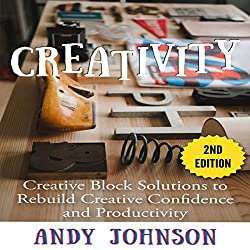 Creativity: Creative Block Solutions to Rebuild Creative Confidence and Productivity