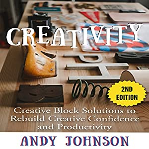 Creativity: Creative Block Solutions to Rebuild Creative Confidence and Productivity Audiobook