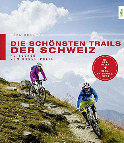 Die schönsten Trails der Schweiz 40 Touren Mountainbike Touren Übernachtung Buch