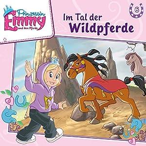 Im Tal der Wildpferde (Prinzessin Emmy und ihre Pferde 6) Hörspiel
