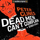 Dead Men Can't Complain and Other Stories Audiobook by Peter Clines Narrated by Ralph Lister, Ray Porter