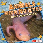 Animals with No Eyes: Cave Adaptation | Kelly Regan Barnhill