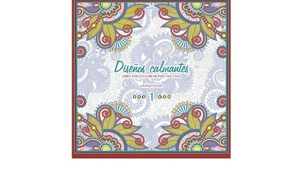 Diseños calmantes libro para colorear para adultos 1: Volume 1 ...