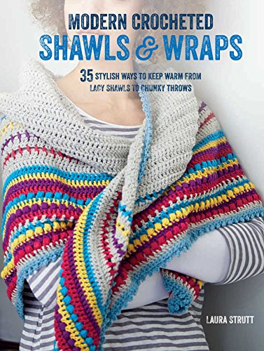 (Modern Crocheted Shawls and Wraps: 35 stylish ways to keep warm from lacy shawls to chunky afghans)
