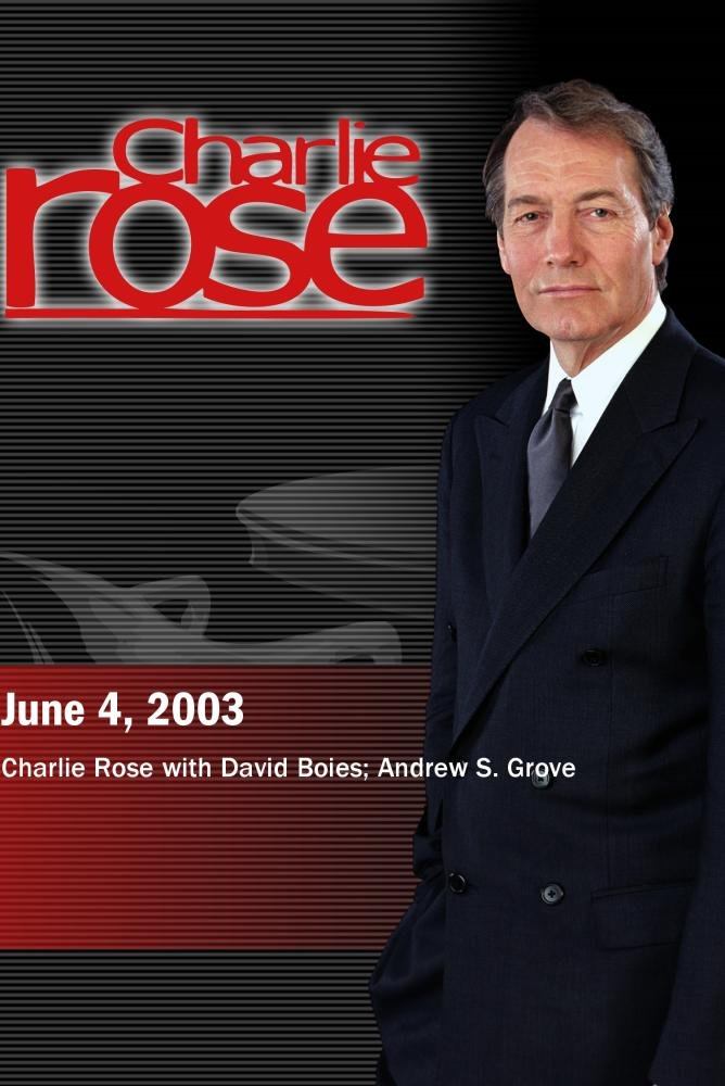 Charlie Rose with David Boies; Andrew S. Grove (June 4, 2003)