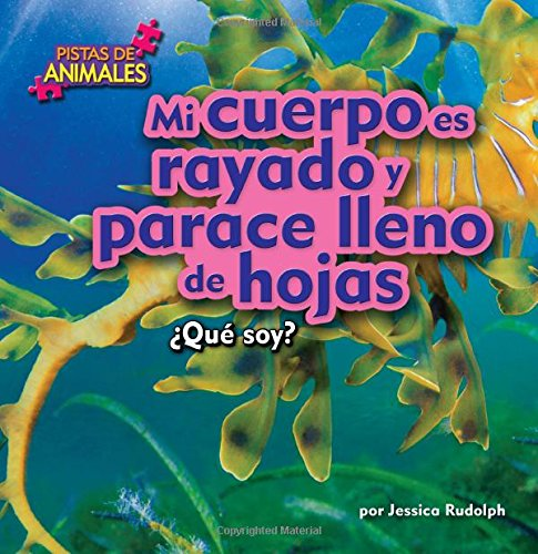 Mi cuerpo es rayado y parece lleno de hojas / My Body is Striped and Leafy (Pistas de animales) (Spanish Edition)