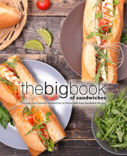 The Big Book of Sandwiches: Prepare Your Favorite Sandwiches at Home with Easy Sandwich Recipes by BookSumo Press