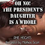 Oh No! The President's Daughter Is a Whore! | Amie Heights