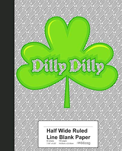 Half Wide Ruled Line Blank Paper: Dilly Dilly Shamrock St Patricks Day Book (Weezag Half Wide Ruled Blank Notebook)]()
