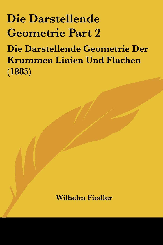 Download Die Darstellende Geometrie Part 2: Die Darstellende Geometrie Der Krummen Linien Und Flachen (1885) (German Edition) PDF