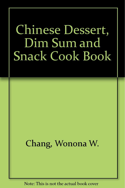 Chinese Dessert, Dim Sum And Snack Cook Book: Wonona W Chang, Etc:  9780806962702: Amazon: Books