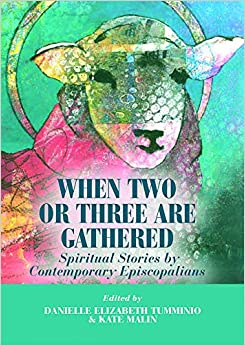 Book When Two or Three Are Gathered: Spiritual Stories by Contemporary Episcopalians