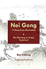 Nei Gong 13 Exercises Illustrated and The Meaning of Xing Yi Explained Paperback