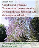 Carpal tunnel syndrome - Treatment and prevention with Homeopathy and Schuessler salts (homeopathic cell salts): A homeopathic, naturopathic and biochemical guide