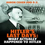 Hitler's Last Days: What Actually Happened to Hitler  | Aaron Cohen
