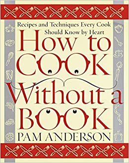 How To Cook Without A Book Recipes And Techniques Every Cook Should