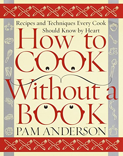 How to Cook Without a Book: Recipes and Techniques Every Cook Should Know by...