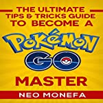 The Ultimate Tips & Tricks Guide to Become a Pokemon Go Master | Neo Monefa