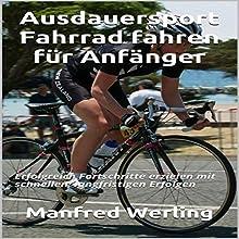 Ausdauersport Fahrrad fahren für Anfänger: Erfolgreich Fortschritte erzielen mit schnellen, langfristigen Erfolgen Hörbuch von Manfred Werling Gesprochen von: Gitta Werling