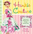 Hankie Couture: Hand-Crafted Fashions from Vintage Handkerchiefs