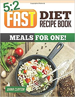 52 fast diet recipe book meals for one amazing single serving 52 fast diet recipe book meals for one amazing single serving 52 fast diet recipes to lose more weight with intermittent fasting amazon diana forumfinder Image collections