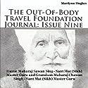 The Out-Of-Body Travel Foundation Journal: Issue Nine: Huzur Maharaj Sawan Sing - Sant Mat (Sikh) Master Guru and Grandson Maharaj Chawan Singh - Sant Mat (Sikh) Master Guru Audiobook by Marilynn Hughes Narrated by Rebecca L. Bedford