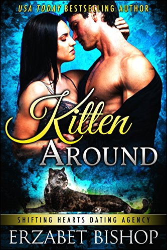 (Kitten Around (Shifting Hearts Dating Agency Book 3))