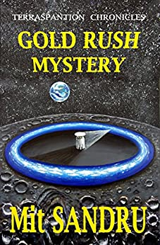 Gold Rush Mystery (Terraspantion Chronicles Book 1) by [Sandru, Mit]