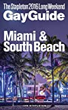 MIAMI &  SOUTH BEACH - The Stapleton 2016 Long Weekend Gay Guide (Stapleton Gay Guides)