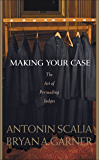 Scalia and Garner's Making Your Case: The Art of Persuading Judges
