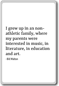 I grew up in an non-athletic family, where my p... - Bill Walton - quotes fridge magnet, White