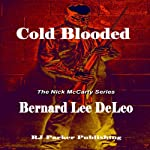 Cold Blooded: The Nick McCarty Series, Book 1 | Bernard Lee DeLeo, RJ Parker Publishing, Inc
