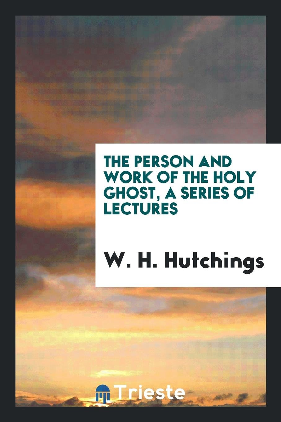 Download The Person and Work of the Holy Ghost, a Series of Lectures ebook
