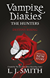 The Vampire Diaries: The Hunters: Destiny Rising: Book 10 (The Vampire Diaries: The Salvation)