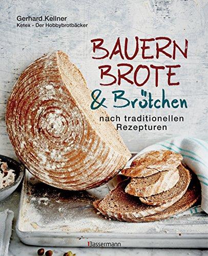 Bauernbrote & Brötchen nach traditionellen Rezepturen: Das große Buch des Brotbackens (German Edition)