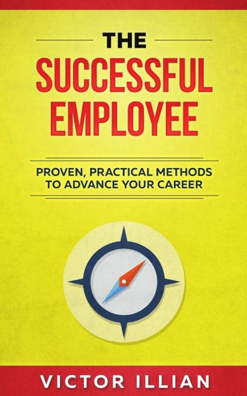 The Successful Employee: Proven, Practical Methods To Advance Your Career PDF